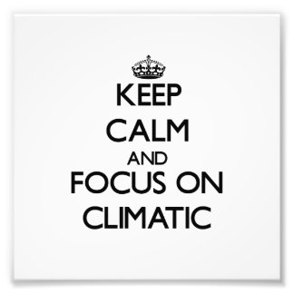 Keep Calm and focus on Climatic Photo