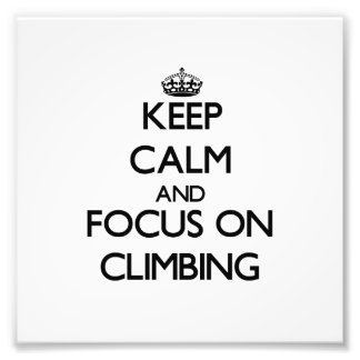 Keep Calm and focus on Climbing Art Photo
