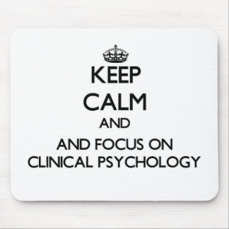 Keep calm and focus on Clinical Psychology Mousepad