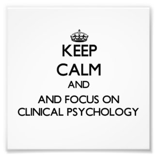 Keep calm and focus on Clinical Psychology Photograph