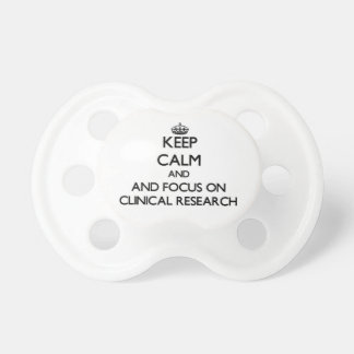 Keep calm and focus on Clinical Research Pacifier