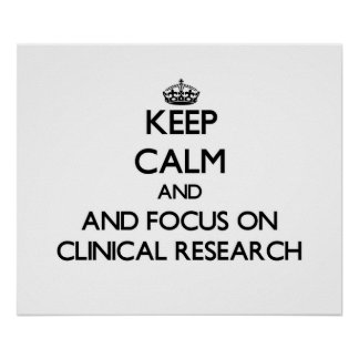 Keep calm and focus on Clinical Research Print