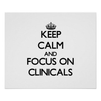 Keep Calm and focus on Clinicals Posters