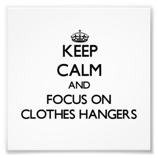 Keep Calm and focus on Clothes Hangers Photographic Print