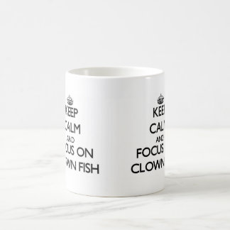 Keep Calm and focus on Clown Fish Mugs