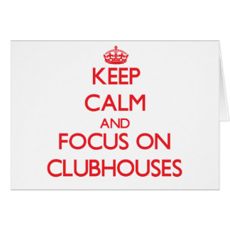 Keep Calm and focus on Clubhouses Greeting Cards