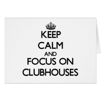 Keep Calm and focus on Clubhouses Card