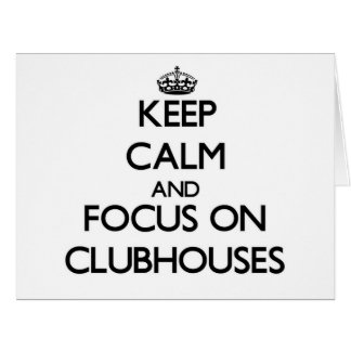 Keep Calm and focus on Clubhouses Cards
