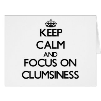 Keep Calm and focus on Clumsiness Cards