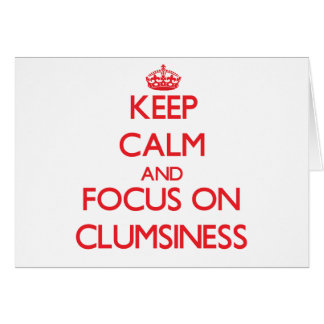 Keep Calm and focus on Clumsiness Greeting Card