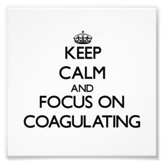 Keep Calm and focus on Coagulating Photo Print