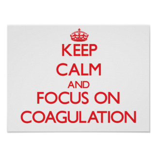 Keep Calm and focus on Coagulation Poster
