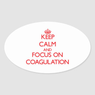 Keep Calm and focus on Coagulation Oval Sticker