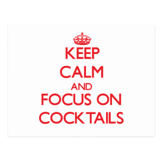 Keep Calm and focus on Cocktails Post Card