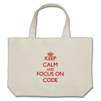 Keep Calm and focus on Code Canvas Bags