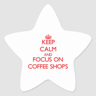 Keep Calm and focus on Coffee Shops Star Stickers