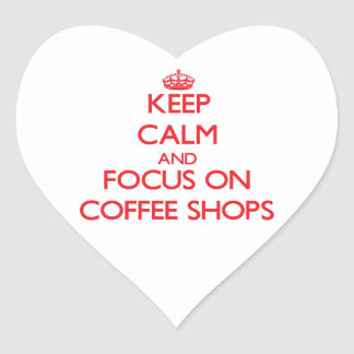 Keep Calm and focus on Coffee Shops Sticker