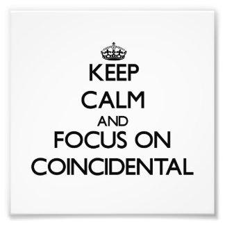 Keep Calm and focus on Coincidental Photograph