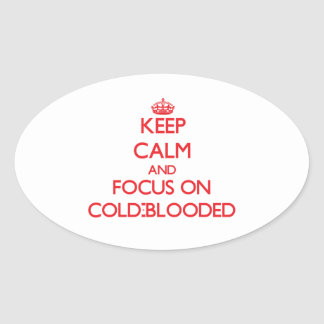 Keep Calm and focus on Cold-Blooded Oval Sticker
