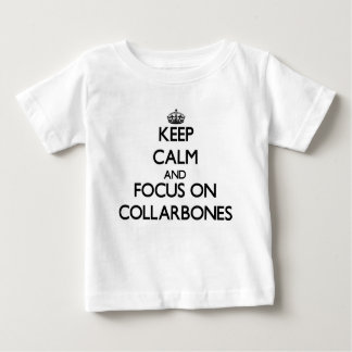 Keep Calm and focus on Collarbones Tees
