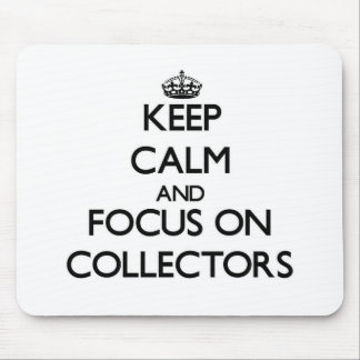 Keep Calm and focus on Collectors Mousepad