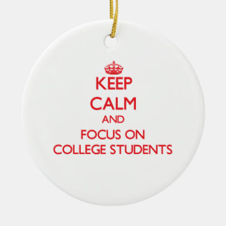 Keep Calm and focus on College Students Christmas Tree Ornament