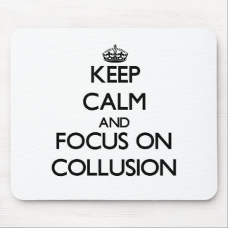 Keep Calm and focus on Collusion Mouse Pads