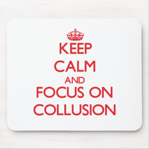 Keep Calm and focus on Collusion Mousepads