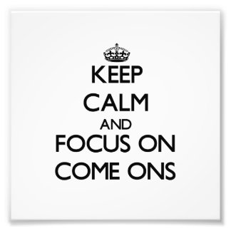 Keep Calm and focus on Come-Ons Photograph