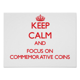 Keep Calm and focus on Commemorative Coins Posters
