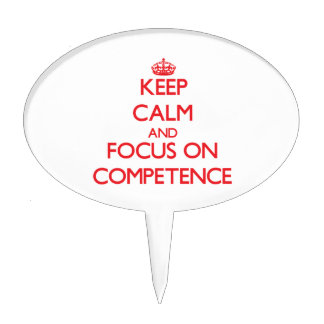 Keep Calm and focus on Competence Cake Toppers