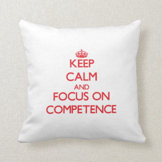 Keep Calm and focus on Competence Throw Pillow