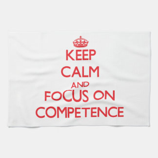 Keep Calm and focus on Competence Kitchen Towel