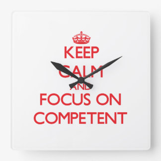 Keep Calm and focus on Competent Square Wall Clocks