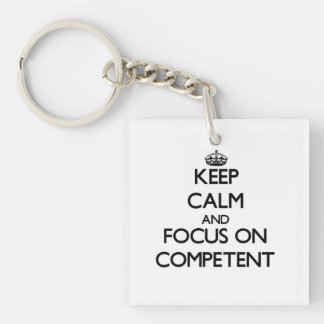 Keep Calm and focus on Competent Acrylic Key Chains