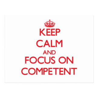 Keep Calm and focus on Competent Postcards