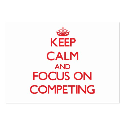 Keep Calm and focus on Competing Business Card