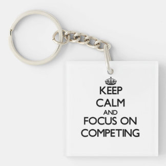 Keep Calm and focus on Competing Keychain
