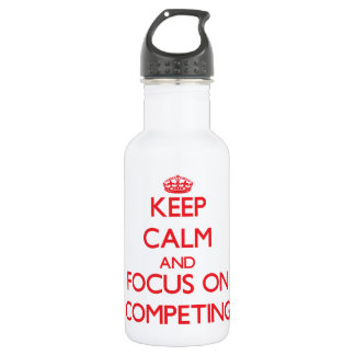 Keep Calm and focus on Competing 18oz Water Bottle