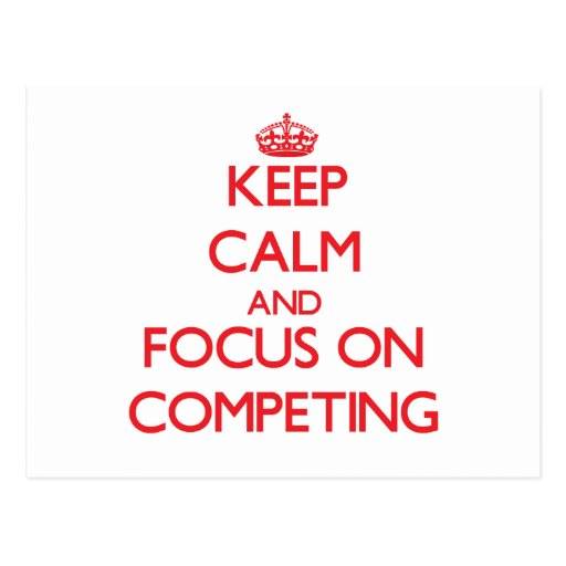 Keep Calm and focus on Competing Postcard