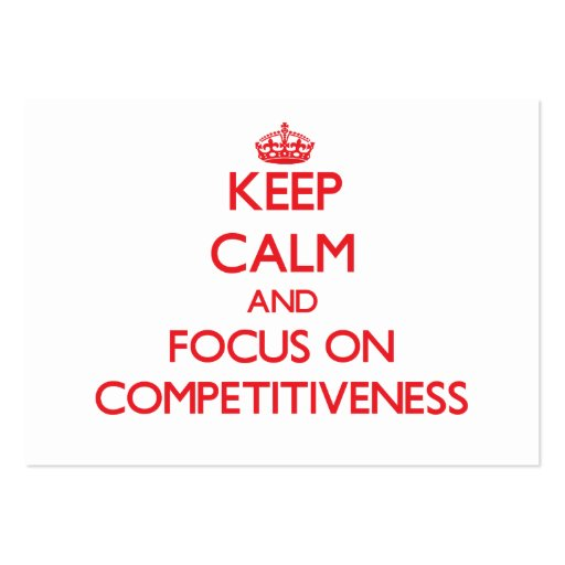 Keep Calm and focus on Competitiveness Business Card