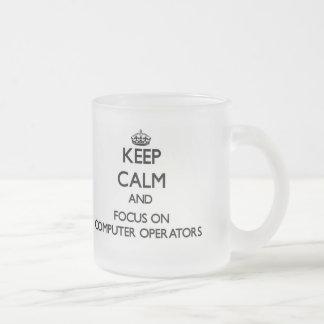 Keep Calm and focus on Computer Operators Mug