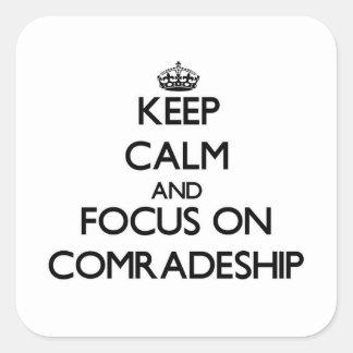 Keep Calm and focus on Comradeship Square Sticker