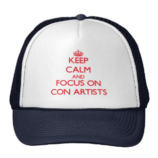 Keep Calm and focus on Con Artists Trucker Hat