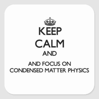 Keep calm and focus on Condensed Matter Physics Square Sticker