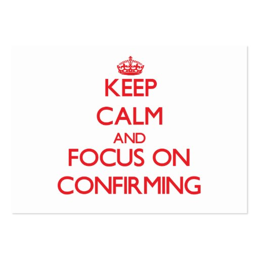Keep Calm and focus on Confirming Business Card Template