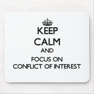 Keep Calm and focus on Conflict Of Interest Mouse Pads