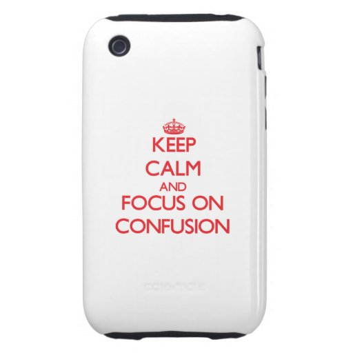 Keep Calm and focus on Confusion iPhone 3 Tough Case