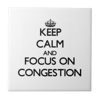 Keep Calm and focus on Congestion Ceramic Tile