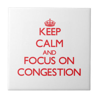 Keep Calm and focus on Congestion Ceramic Tiles